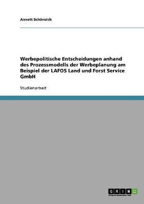 Werbepolitische Entscheidungen Anhand Des Prozessmodells Der Werbeplanung Am Beispiel Der Lafos Land Und Forst Service Gmbh (Paperback)