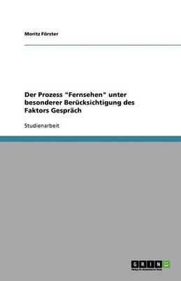 Der Prozess Fernsehen Unter Besonderer Berucksichtigung Des Faktors Gesprach (Paperback)
