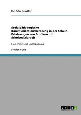 Sozialpadagogische Kommunikationsberatung in Der Schule - Erfahrungen Von Schulern Mit Schulsozialarbeit (Paperback)