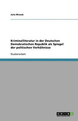 Kriminalliteratur in Der Deutschen Demokratischen Republik ALS Spiegel Der Politischen Verhaltnisse (Paperback)