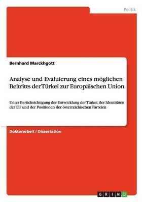 Analyse Und Evaluierung Eines Moglichen Beitritts Der Turkei Zur Europaischen Union (Paperback)