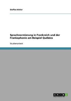 Sprachnormierung in Frankreich Und Der Frankophonie Am Beispiel Quebecs (Paperback)