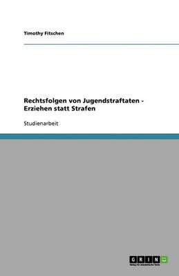 Rechtsfolgen Von Jugendstraftaten - Erziehen Statt Strafen (Paperback)