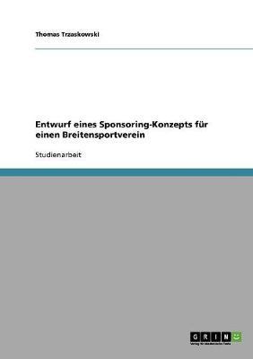 Entwurf Eines Sponsoring-Konzepts Fur Einen Breitensportverein (Paperback)