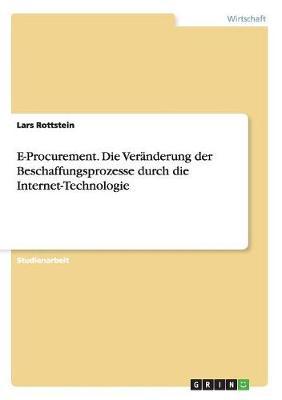 E-Procurement. Die Veranderung Der Beschaffungsprozesse Durch Die Internet-Technologie (Paperback)
