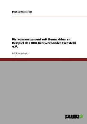 Risikomanagement Mit Kennzahlen Am Beispiel Des Drk Kreisverbandes Eichsfeld E.V. (Paperback)