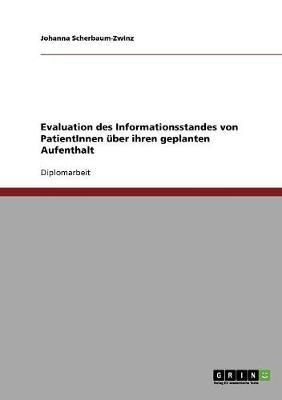 Evaluation Des Informationsstandes Von Patientinnen Uber Ihren Geplanten Aufenthalt (Paperback)