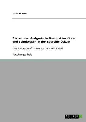 Der Serbisch-Bulgarische Konflikt Im Kirch- Und Schulwesen in Der Eparchie Uskub (Paperback)