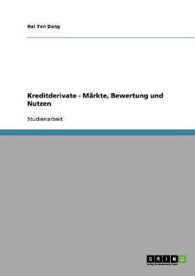 Kreditderivate - Markte, Bewertung Und Nutzen (Paperback)