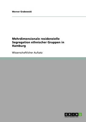 Mehrdimensionale Residenzielle Segregation Ethnischer Gruppen in Hamburg (Paperback)