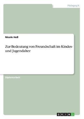 Zur Bedeutung Von Freundschaft Im Kindes- Und Jugendalter (Paperback)