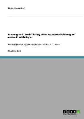 Planung Und Durchfuhrung Einer Prozessoptimierung an Einem Praxisbeispiel (Paperback)