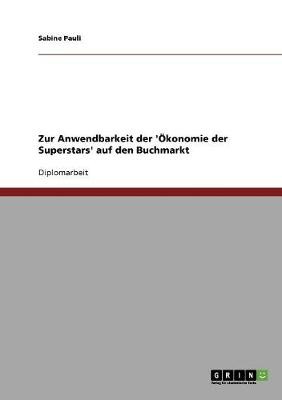 Zur Anwendbarkeit Der 'Okonomie Der Superstars' Auf Den Buchmarkt (Paperback)