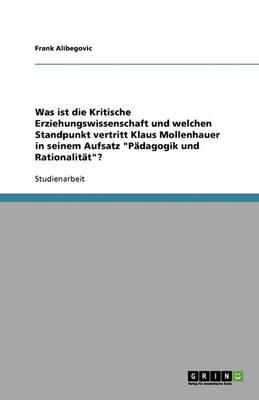 Was Ist Die Kritische Erziehungswissenschaft Und Welchen Standpunkt Vertritt Klaus Mollenhauer in Seinem Aufsatz Padagogik Und Rationalitat? (Paperback)