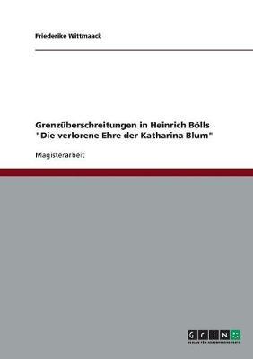"""Grenzuberschreitungen in Heinrich Bolls """"Die Verlorene Ehre Der Katharina Blum"""" (Paperback)"""