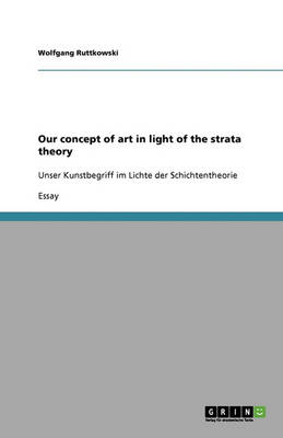 Our Concept of Art in Light of the Strata Theory (Paperback)