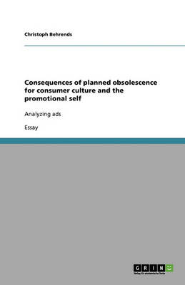 Consequences of Planned Obsolescence for Consumer Culture and the Promotional Self (Paperback)