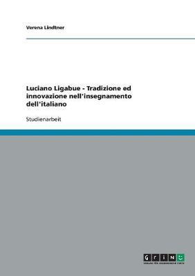 Luciano Ligabue - Tradizione Ed Innovazione Nell'insegnamento Dell'italiano (Paperback)