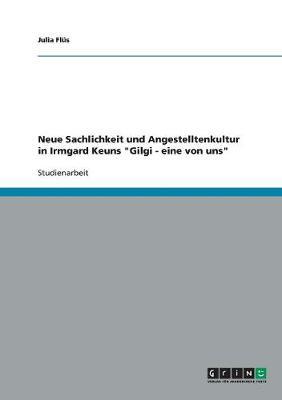"""Neue Sachlichkeit Und Angestelltenkultur in Irmgard Keuns """"Gilgi - Eine Von Uns"""" (Paperback)"""