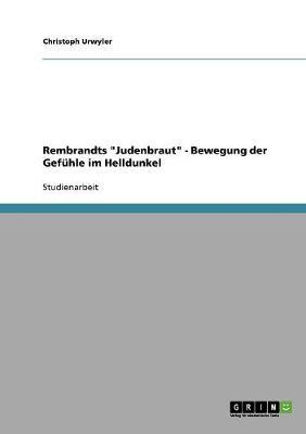 "Rembrandts ""Judenbraut"" - Bewegung Der Gefuhle Im Helldunkel (Paperback)"