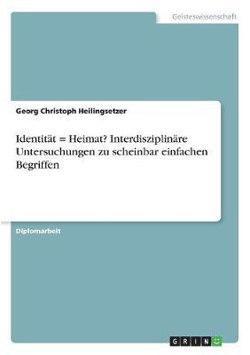 Identitat = Heimat? Interdisziplinare Untersuchungen Zu Scheinbar Einfachen Begriffen (Paperback)