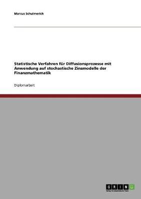 Statistische Verfahren Fur Diffusionsprozesse Mit Anwendung Auf Stochastische Zinsmodelle Der Finanzmathematik (Paperback)