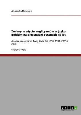 Zmiany W Użyciu Anglicyzmow W Jzyku Polskim Na Przestrzeni Ostatnich 15 Lat. (Paperback)