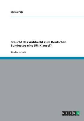 Braucht Das Wahlrecht Zum Deutschen Bundestag Eine 5%-Klausel? (Paperback)