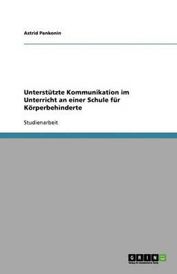 Unterstutzte Kommunikation Im Unterricht an Einer Schule Fur Koerperbehinderte (Paperback)