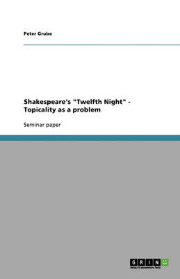 Shakespeare's 'Twelfth Night': Topicality as a Problem (Paperback)