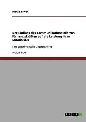 Der Einfluss Des Kommunikationsstils Von F hrungskr ften Auf Die Leistung Ihrer Mitarbeiter (Paperback)