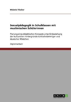 Sexualpadagogik in Schulklassen Mit Muslimischen Schulerinnen (Paperback)