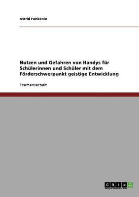 Nutzen Und Gefahren Von Handys Fur Schulerinnen Und Schuler Mit Dem Forderschwerpunkt Geistige Entwicklung (Paperback)