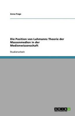Die Position Von Luhmanns Theorie Der Massenmedien in Der Medienwissenschaft (Paperback)