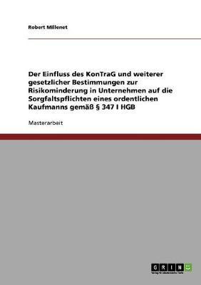 Der Einfluss Des Kontrag Und Weiterer Gesetzlicher Bestimmungen Zur Risikominderung in Unternehmen Auf Die Sorgfaltspflichten Eines Ordentlichen Kaufmanns Gema 347 I Hgb (Paperback)