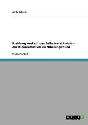 Kleidung Und Adliges Selbstverstandnis - Zur Kleidermotivik Im Nibelungenlied (Paperback)