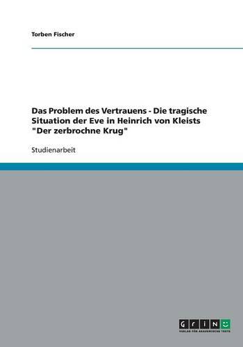 Das Problem Des Vertrauens - Die Tragische Situation Der Eve in Heinrich Von Kleists Der Zerbrochne Krug (Paperback)