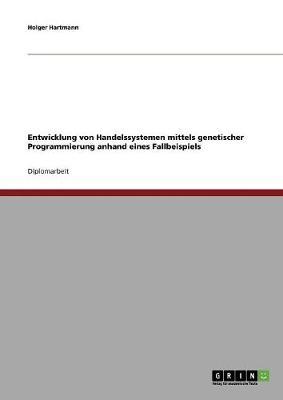 Entwicklung Von Handelssystemen Mit Der Genetischen Programmierung: Grundlagen Und Fallbeispiel (Paperback)