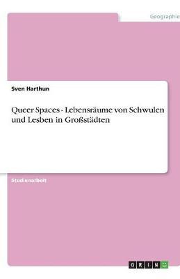 Queer Spaces - Lebensraume Von Schwulen Und Lesben in Grostadten (Paperback)