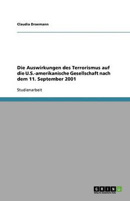 Die Auswirkungen Des Terrorismus Auf Die U.S.-Amerikanische Gesellschaft Nach Dem 11. September 2001 (Paperback)