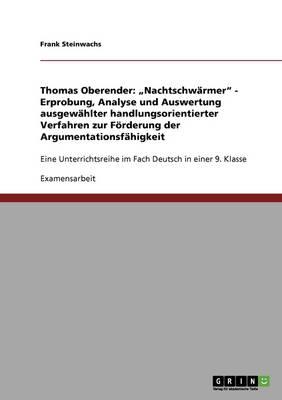 """Thomas Oberender: """"Nachtschwarmer."""" Erprobung, Analyse Und Auswertung Ausgewahlter Handlungsorientierter Verfahren Zur Forderung Der Argumentationsfahigkeit (Paperback)"""
