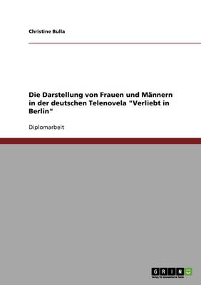 """Das Frauen- Und Mannerbild in Der Deutschen Telenovela """"Verliebt in Berlin"""" (Paperback)"""