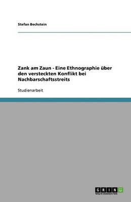 Zank Am Zaun - Eine Ethnographie ber Den Versteckten Konflikt Bei Nachbarschaftsstreits (Paperback)