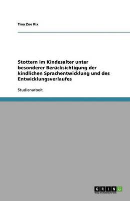 Stottern Im Kindesalter Unter Besonderer Berucksichtigung Der Kindlichen Sprachentwicklung Und Des Entwicklungsverlaufes (Paperback)