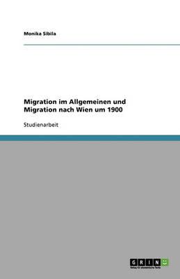 Migration Im Allgemeinen Und Migration Nach Wien Um 1900 (Paperback)