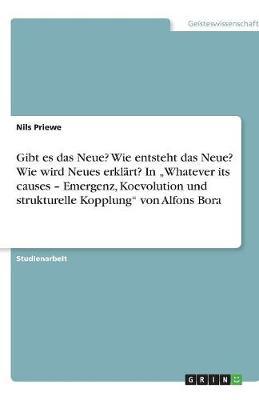 """Gibt Es Das Neue? Wie Entsteht Das Neue? Wie Wird Neues Erklart? in """"Whatever Its Causes - Emergenz, Koevolution Und Strukturelle Kopplung"""" Von Alfons Bora (Paperback)"""