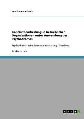 Konfliktbearbeitung in Betrieblichen Organisationen Unter Anwendung Des Psychodramas (Paperback)
