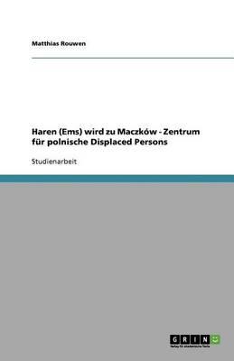 Haren (EMS) Wird Zu Maczkow - Zentrum Fur Polnische Displaced Persons (Paperback)