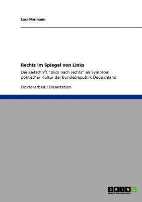 """Rechts Im Spiegel Von Links. Die Zeitschrift """"Blick Nach Rechts"""" ALS Symptom Politischer Kultur Der Bundesrepublik Deutschland (Paperback)"""