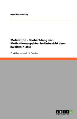 Motivation - Beobachtung Von Motivationsaspekten Im Unterricht Einer Zweiten Klasse (Paperback)